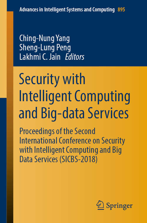 Security with Intelligent Computing and Big-data Services: Proceedings of the Second International Conference on Security with Intelligent Computing and Big Data Services (SICBS-2018) (Advances in Intelligent Systems and Computing #895)