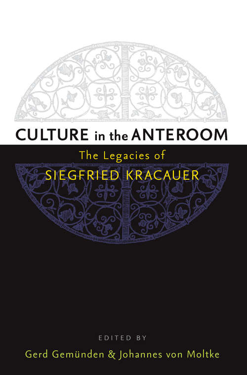 Culture in the Anteroom: The Legacies of Siegfried Kracauer