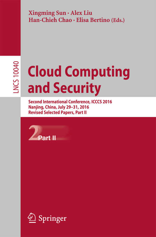 Cloud Computing and Security: Second International Conference, ICCCS 2016, Nanjing, China, July 29-31, 2016, Revised Selected Papers, Part II (Lecture Notes in Computer Science #10040)
