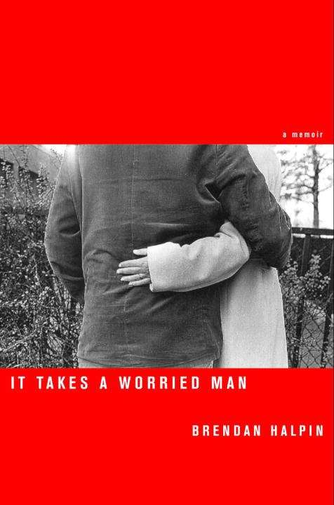 It Takes a Worried Man: A Memoir