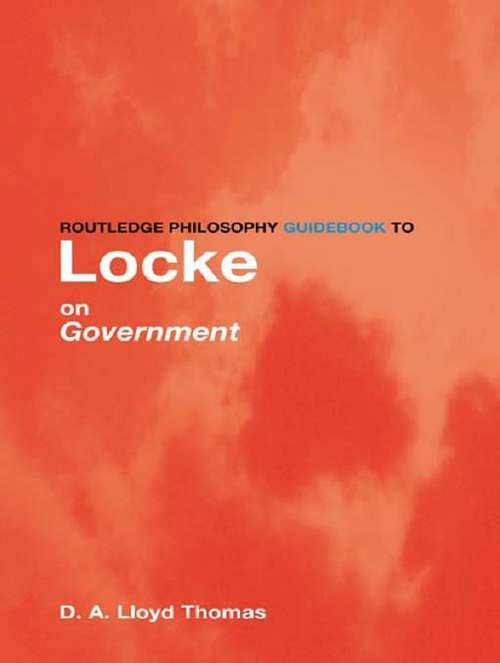 Routledge Philosophy GuideBook to Locke on Government (Routledge Philosophy GuideBooks)