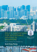 Policy Innovations for Affordable Housing In Singapore: From Colony To Global City (Palgrave Advances In Regional And Urban Economics Ser.)
