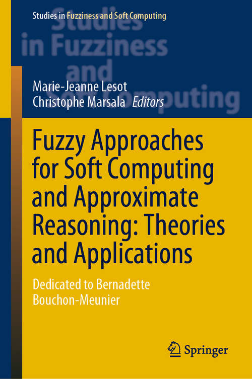 Fuzzy Approaches for Soft Computing and Approximate Reasoning: Dedicated to Bernadette Bouchon-Meunier (Studies in Fuzziness and Soft Computing #394)