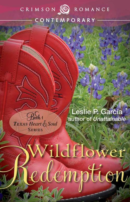 Wildflower Redemption: Texas - Heart and Soul Series (Crimson Romance #Book 2:)