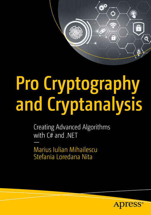 Pro Cryptography and Cryptanalysis: Creating Advanced Algorithms with C# and .NET