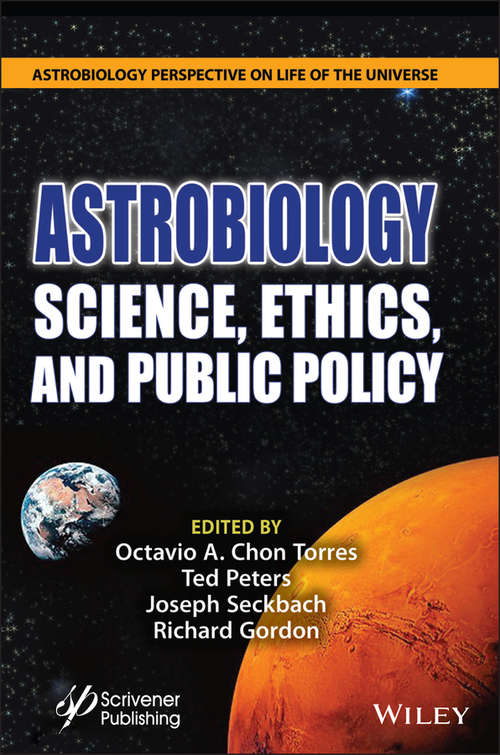 Astrobiology: Science, Ethics, and Public Policy (Astrobiology Perspectives on Life in the Universe #19)