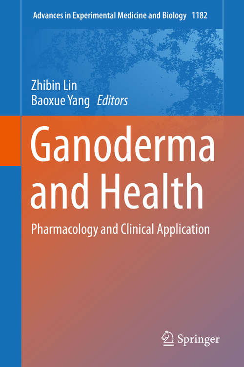Ganoderma and Health: Pharmacology and Clinical Application (Advances in Experimental Medicine and Biology #1182)