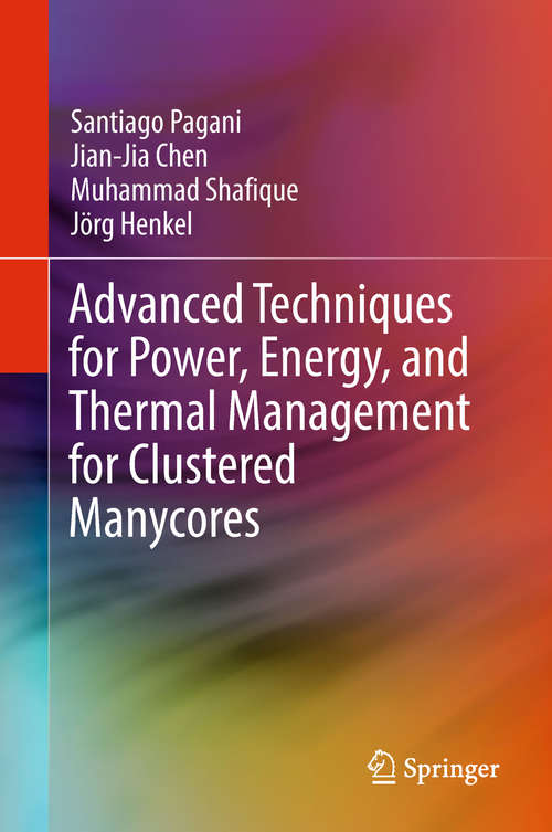 Advanced Techniques for Power, Energy, and Thermal Management for Clustered Manycores