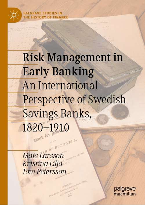 Risk Management in Early Banking: An International Perspective of Swedish Savings Banks, 1820–1910 (Palgrave Studies in the History of Finance)