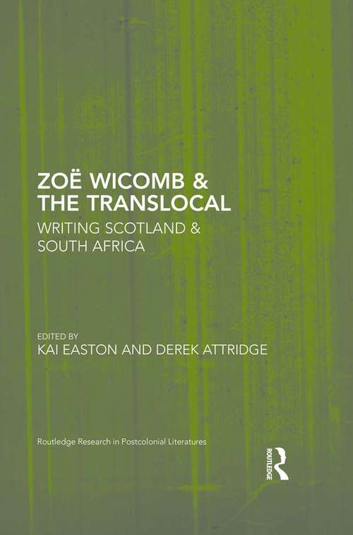 Zoë Wicomb & the Translocal: Writing Scotland & South Africa (Routledge Research in Postcolonial Literatures)