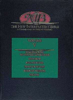The New Interpreter's Bible, Volume 5: Introduction to Wisdom Literature, Proverbs, Ecclesiastes, Canticles (Song of Songs), Book of Wisdom, Sirach