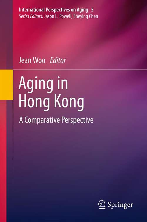Aging in Hong Kong: A Comparative Perspective (International Perspectives on Aging #5)
