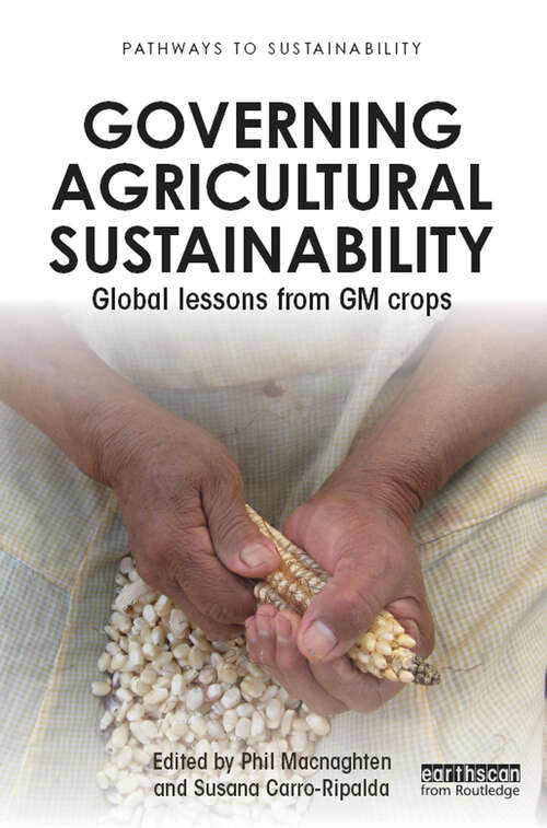 Governing Agricultural Sustainability: Global lessons from GM crops (Pathways to Sustainability)