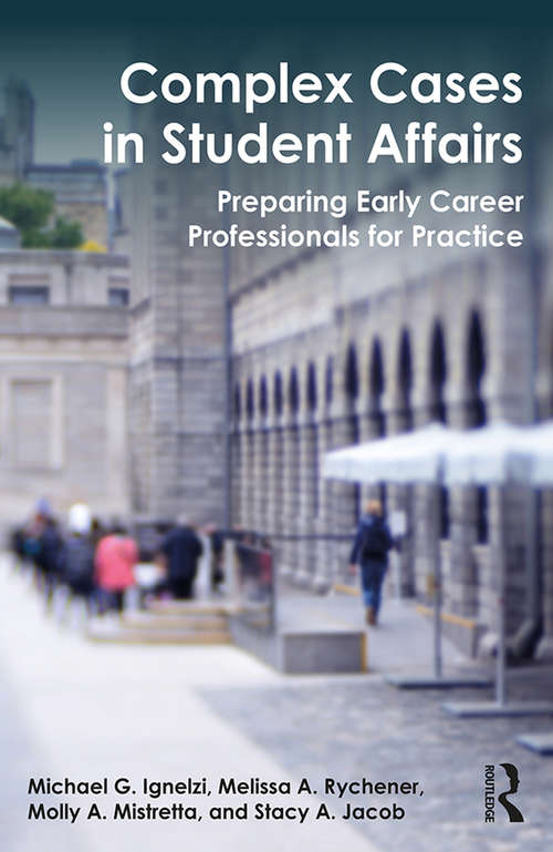 Complex Cases in Student Affairs: Preparing Early Career Professionals for Practice