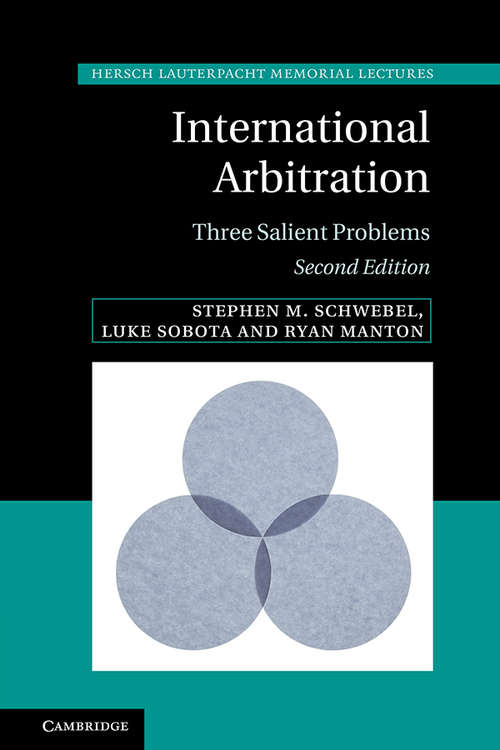 International Arbitration: Three Salient Problems (Hersch Lauterpacht Memorial Lectures #24)