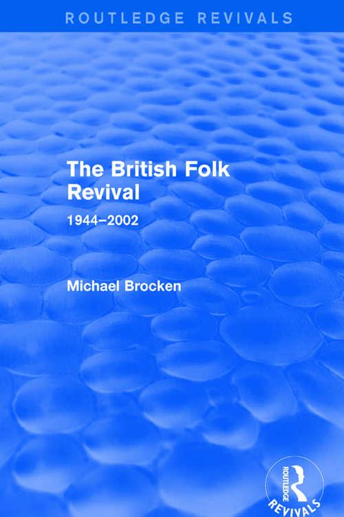 The British Folk Revival 1944-2002: 1944-2002 (Ashgate Popular And Folk Music Ser.)