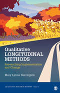 Qualitative Longitudinal Methods: Researching Implementation and Change (Qualitative Research Methods #54) by Mary Derrington