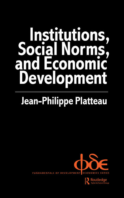 Institutions, Social Norms and Economic Development (Fundamentals Of Development Economics Ser. #Vol. 1)