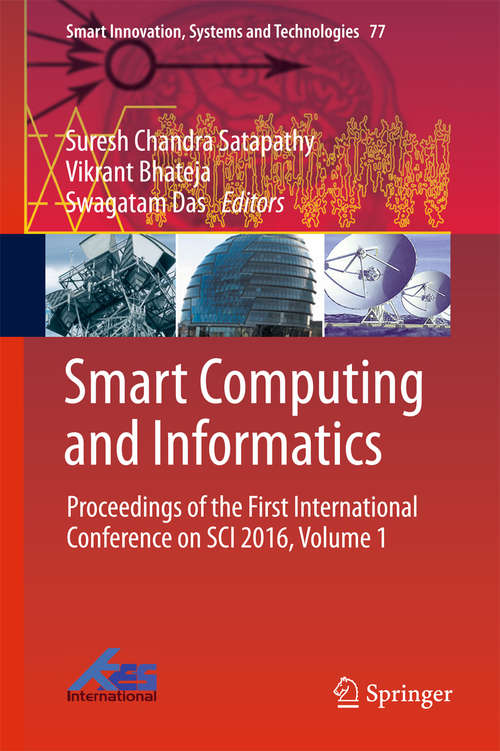 Smart Computing and Informatics: Proceedings of the First International Conference on SCI 2016, Volume 1 (Smart Innovation, Systems and Technologies #77)