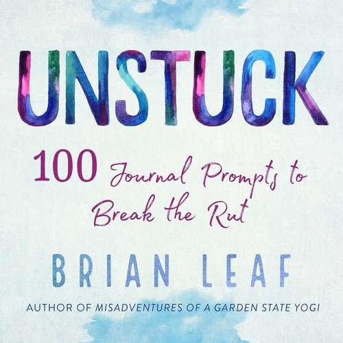 Unstuck: 100 Journal Prompts to Break the Rut