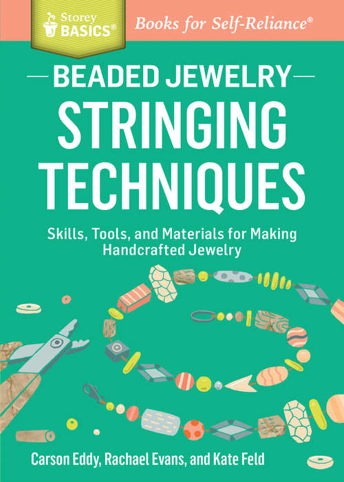Beaded Jewelry: Skills, Tools, and Materials for Making Handcrafted Jewelry. A Storey BASICS® Title (Storey Basics)