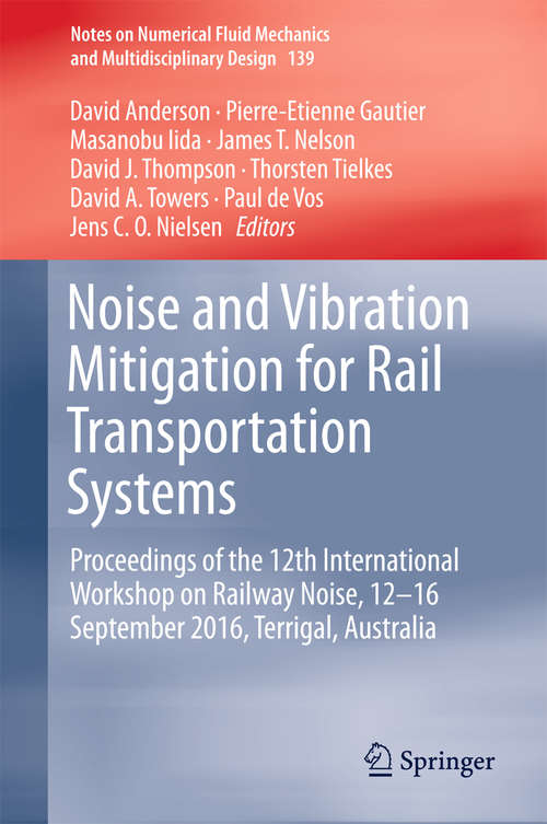 Noise and Vibration Mitigation for Rail Transportation Systems: Proceedings Of The 9th International Workshop On Railway Noise, Munich, Germany, 4 - 8 September 2007 (Notes On Numerical Fluid Mechanics And Multidisciplinary Design Ser. #99)
