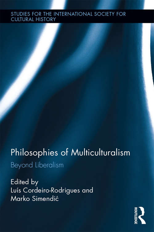 Philosophies of Multiculturalism: Beyond Liberalism (Studies for the International Society for Cultural History #9)