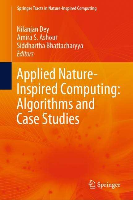 Applied Nature-Inspired Computing: Algorithms and Case Studies (Springer Tracts in Nature-Inspired Computing)