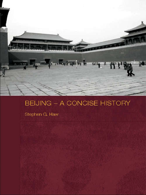 Beijing - A Concise History (Routledge Studies in the Modern History of Asia #Vol. 41)