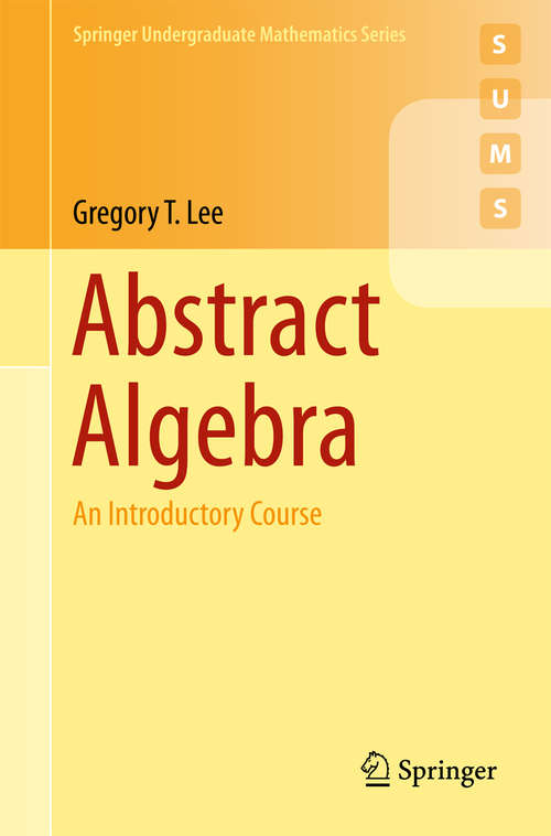 Abstract Algebra: An Introductory Course (Springer Undergraduate Mathematics Series #First Edition)