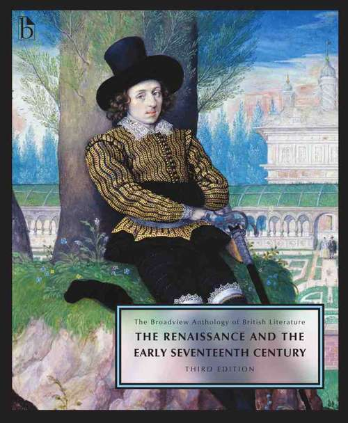 The Broadview Anthology Of British Literature: The Renaissance And The Early Seventeenth Century