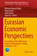 Eurasian Economic Perspectives: Proceedings Of The 20th Eurasia Business And Economics Society Conference - Vol. 2 (Eurasian Studies in Business and Economics #8/2)