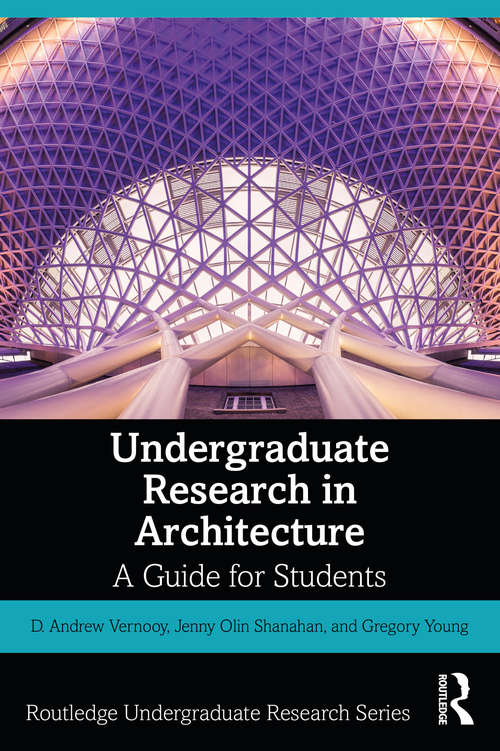 Undergraduate Research in Architecture: A Guide for Students (Routledge Undergraduate Research Series)
