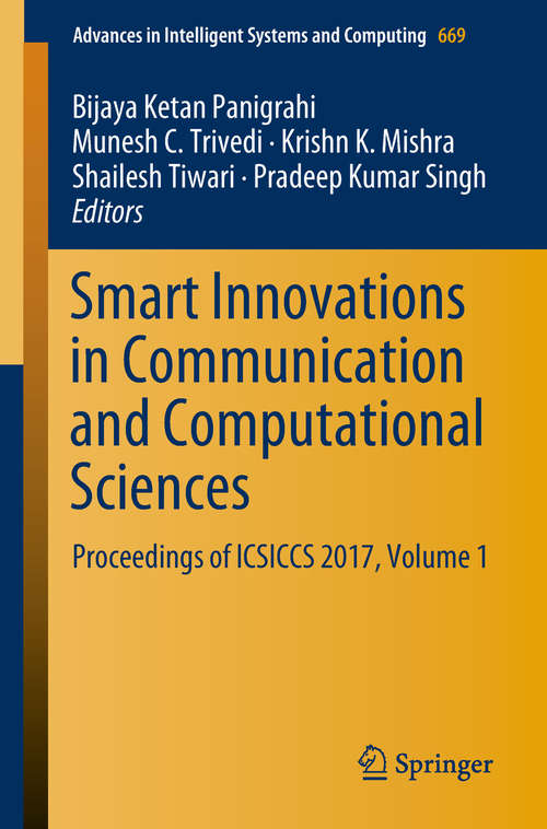 Smart Innovations in Communication and Computational Sciences: Proceedings of ICSICCS 2017, Volume 1 (Advances in Intelligent Systems and Computing #669)