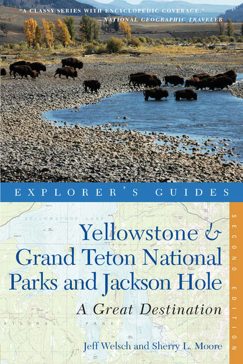 Explorer's Guide Yellowstone & Grand Teton National Parks and Jackson Hole