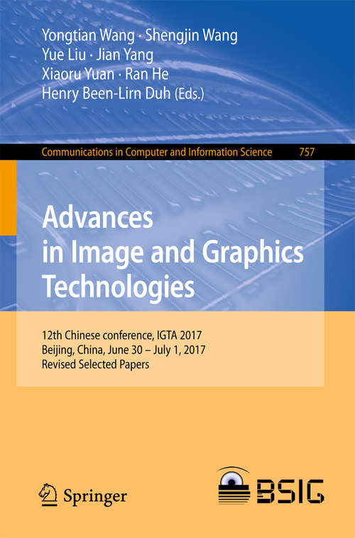 Advances in Image and Graphics Technologies: 12th Chinese conference, IGTA 2017, Beijing, China, June 30 – July 1, 2017, Revised Selected Papers (Communications in Computer and Information Science #757)