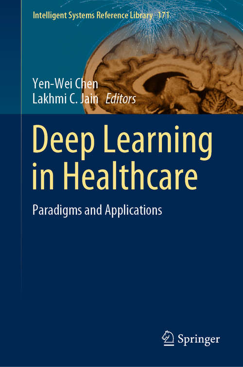 Deep Learning in Healthcare: Paradigms and Applications (Intelligent Systems Reference Library #171)