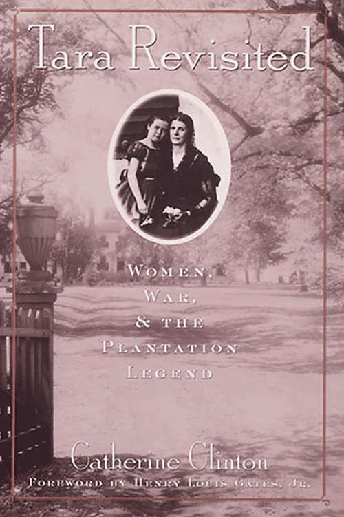 Tara Revisited: Women, War, And The Plantation Legend