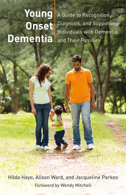 Young Onset Dementia: A Guide To Recognition, Diagnosis And Supporting Individuals With Dementia And Their Families
