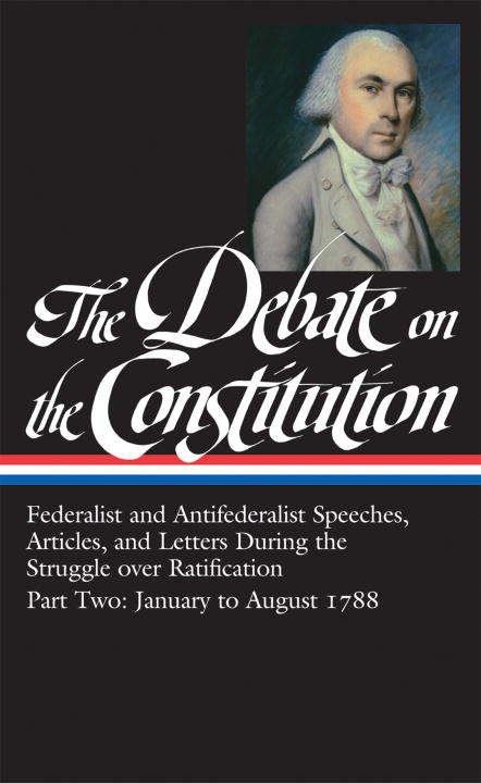 The Debate on the Constitution Part 2: Federalist and Antifederalist Speeches