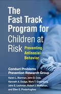 The Fast Track Program for Children at Risk: Preventing Antisocial Behavior