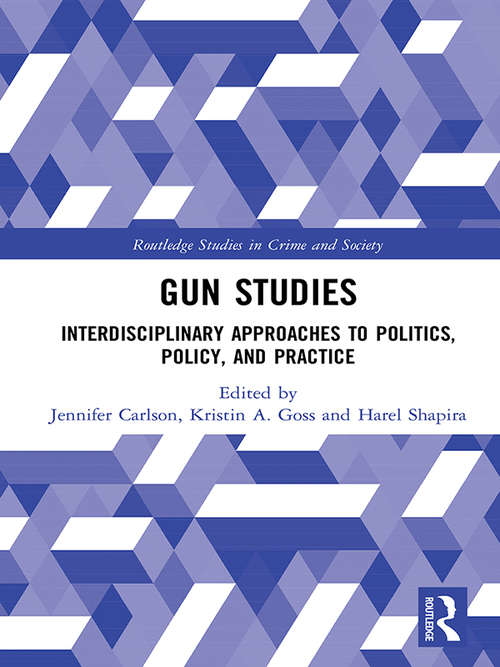 Gun Studies: Interdisciplinary Approaches to Politics, Policy, and Practice (Princeton Studies In American Politics: Historical, International, And Comparative Perspectives Ser. #103)