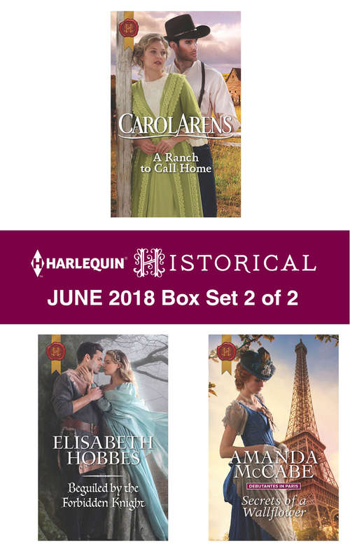 Harlequin Historical June 2018 - Box Set 2 of 2: A Ranch to Call Home\Beguiled by the Forbidden Knight\Secrets of a Wallflower