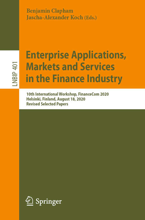 Enterprise Applications, Markets and Services in the Finance Industry: 10th International Workshop, FinanceCom 2020, Helsinki, Finland, August 18, 2020, Revised Selected Papers (Lecture Notes in Business Information Processing #401)