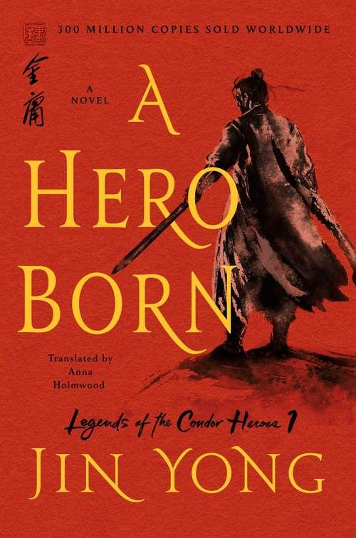 A Hero Born: A Novel (Legends Of The Condor Heroes #1)