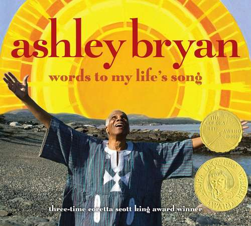 Ashley Bryan: Words to My Life's Song (First Edition)