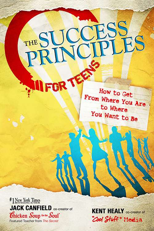 The Success Principles for Teens: How to Get From Where You Are to Where You Want to Be (The\success Principles Ser.)
