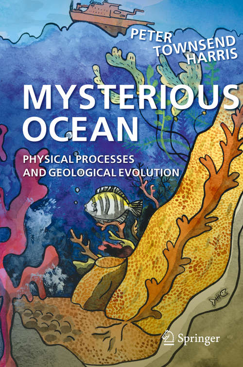 Mysterious Ocean: Physical Processes and Geological Evolution (Springer Oceanography Ser.)