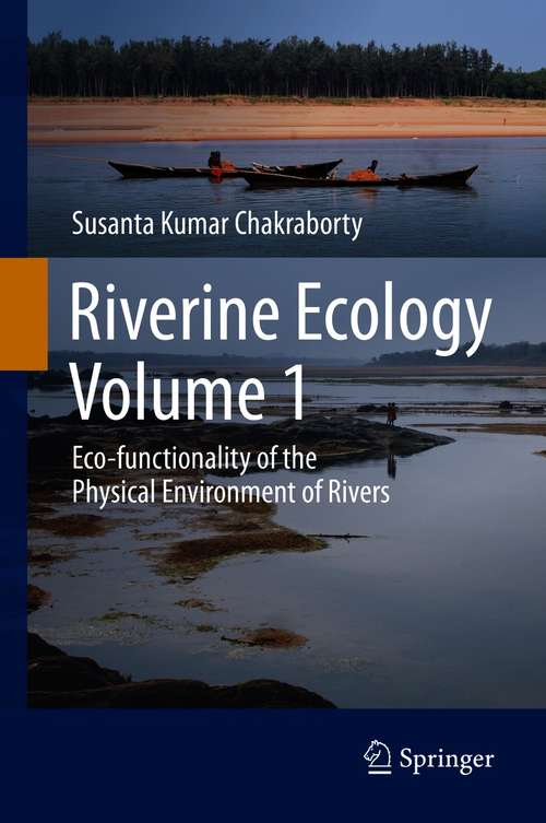 Riverine Ecology Volume 1: Eco-functionality of the Physical Environment of Rivers
