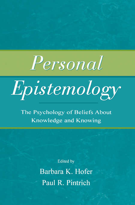Personal Epistemology: The Psychology of Beliefs About Knowledge and Knowing